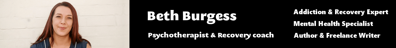 Beth Burgess ¦ Addiction Recovery Expert ¦ Mental Health Expert ¦ Media Friendly Psychotherapist ¦ Life Coach London ¦ Author ¦ Freelance Writer ¦ Social Commentator ¦ Stress Expert
